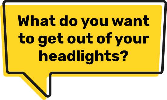 What do you want to get out of your headlights?